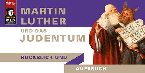 Martin Luther und das Judentum - Rückblick und Aufbruch